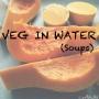 VEG IN WATER – Soups